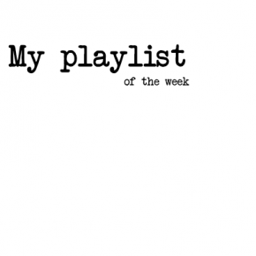 My playlist of the week // 0601