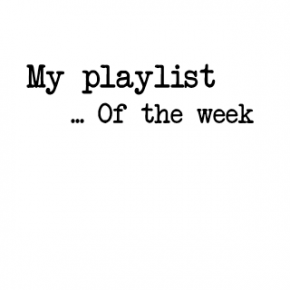 My playlist of the week // 1301